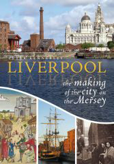 Liverpool – The making of the city on the Mersey
